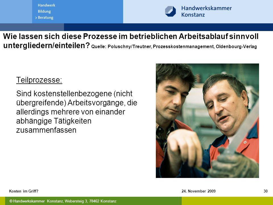 © Handwerkskammer Konstanz, Webersteig 3, 78462 Konstanz 24. November 2009Kosten im Griff?30 Wie lassen sich diese Prozesse im betrieblichen Arbeitsab