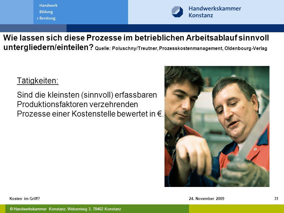 © Handwerkskammer Konstanz, Webersteig 3, 78462 Konstanz 24. November 2009Kosten im Griff?31 Wie lassen sich diese Prozesse im betrieblichen Arbeitsab
