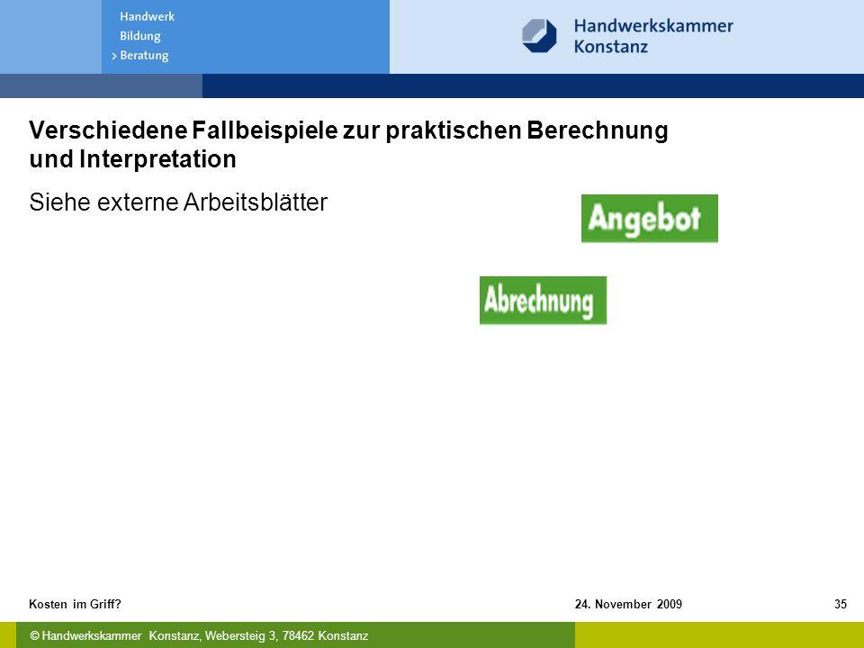 © Handwerkskammer Konstanz, Webersteig 3, 78462 Konstanz 24. November 2009Kosten im Griff?35 Verschiedene Fallbeispiele zur praktischen Berechnung und