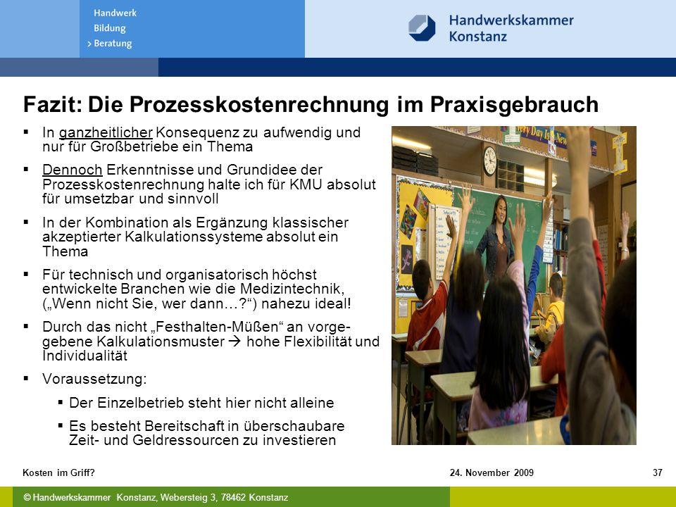 © Handwerkskammer Konstanz, Webersteig 3, 78462 Konstanz 24. November 2009Kosten im Griff?37 Fazit: Die Prozesskostenrechnung im Praxisgebrauch  In g