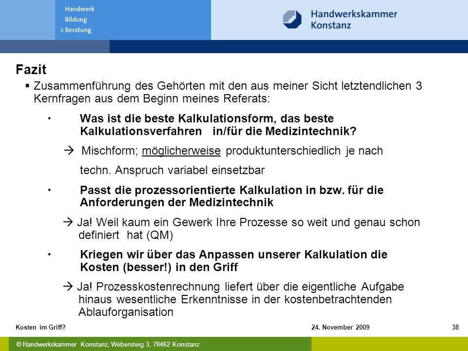 © Handwerkskammer Konstanz, Webersteig 3, 78462 Konstanz 24. November 2009Kosten im Griff?38 Fazit  Zusammenführung des Gehörten mit den aus meiner S