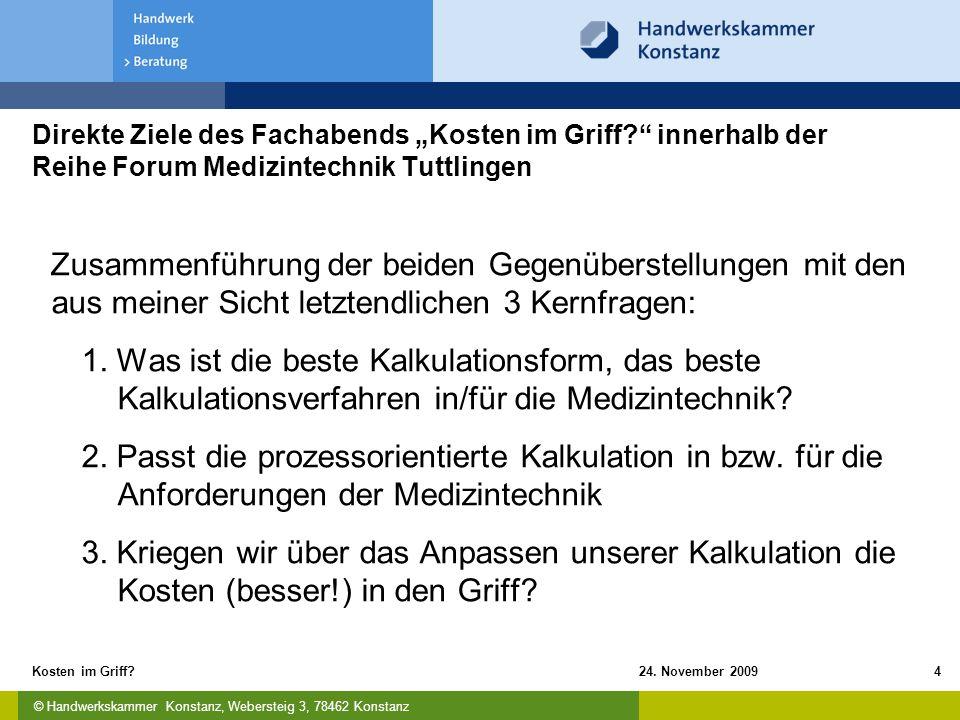"""© Handwerkskammer Konstanz, Webersteig 3, 78462 Konstanz 24. November 2009Kosten im Griff?4 Direkte Ziele des Fachabends """"Kosten im Griff?"""" innerhalb"""