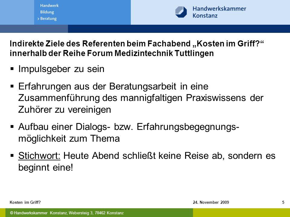 """© Handwerkskammer Konstanz, Webersteig 3, 78462 Konstanz 24. November 2009Kosten im Griff?5 Indirekte Ziele des Referenten beim Fachabend """"Kosten im G"""