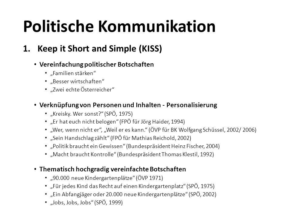 """Politische Kommunikation 1.Keep it Short and Simple (KISS) Vereinfachung politischer Botschaften """"Familien stärken"""" """"Besser wirtschaften"""" """"Zwei echte"""