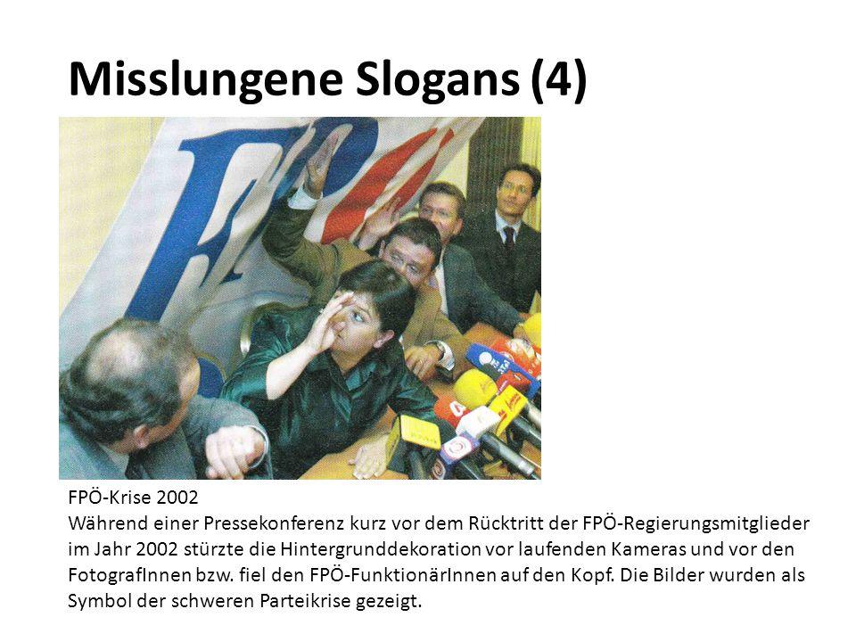 Misslungene Slogans (4) FPÖ-Krise 2002 Während einer Pressekonferenz kurz vor dem Rücktritt der FPÖ-Regierungsmitglieder im Jahr 2002 stürzte die Hint