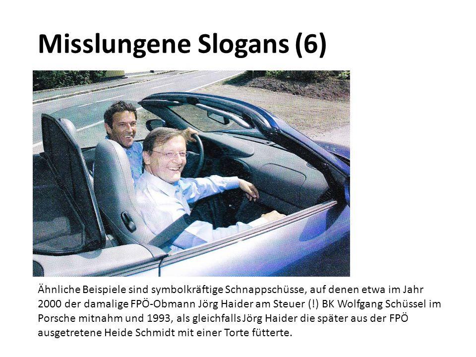Misslungene Slogans (6) Ähnliche Beispiele sind symbolkräftige Schnappschüsse, auf denen etwa im Jahr 2000 der damalige FPÖ-Obmann Jörg Haider am Steu