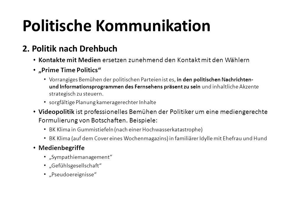 """2. Politik nach Drehbuch Kontakte mit Medien ersetzen zunehmend den Kontakt mit den Wählern """"Prime Time Politics"""" Vorrangiges Bemühen der politischen"""
