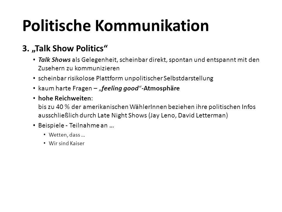 """3. """"Talk Show Politics"""" Talk Shows als Gelegenheit, scheinbar direkt, spontan und entspannt mit den Zusehern zu kommunizieren scheinbar risikolose Pla"""
