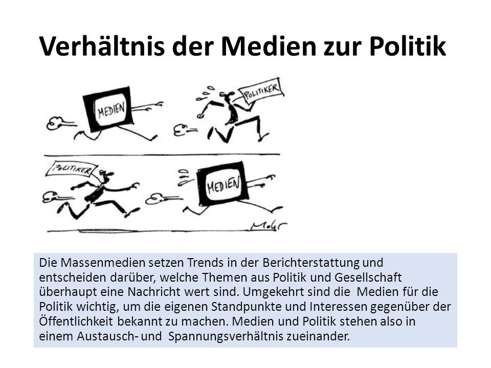 Verhältnis der Medien zur Politik Die Massenmedien setzen Trends in der Berichterstattung und entscheiden darüber, welche Themen aus Politik und Gesel