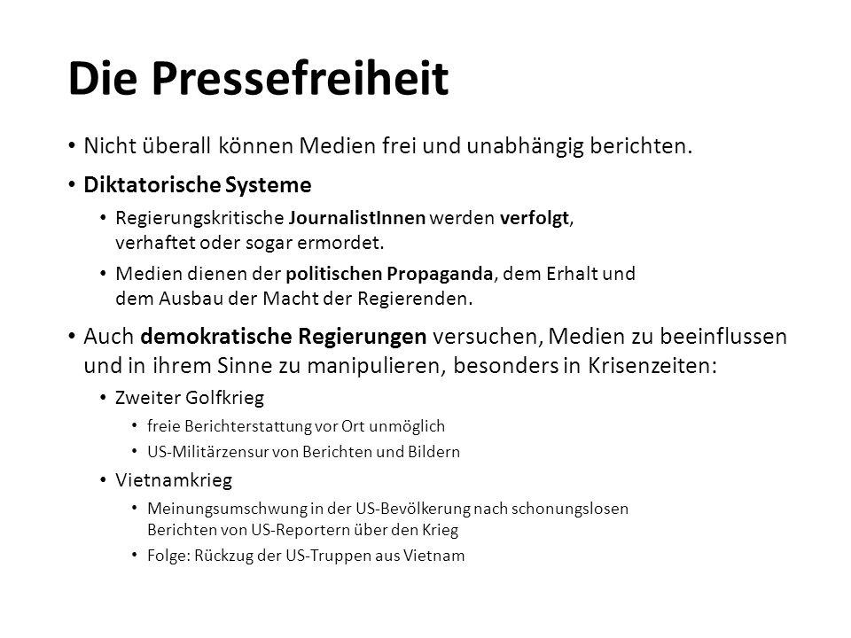 Die Pressefreiheit Nicht überall können Medien frei und unabhängig berichten. Diktatorische Systeme Regierungskritische JournalistInnen werden verfolg