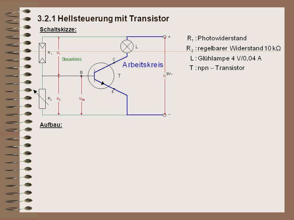 3.2.1 Hellsteuerung mit Transistor Schaltskizze: Aufbau:
