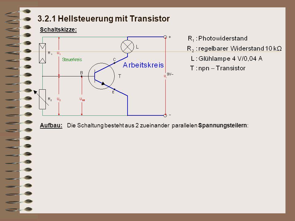 3.2.1 Hellsteuerung mit Transistor Schaltskizze: Aufbau:Die Schaltung besteht aus 2 zueinander parallelen Spannungsteilern: