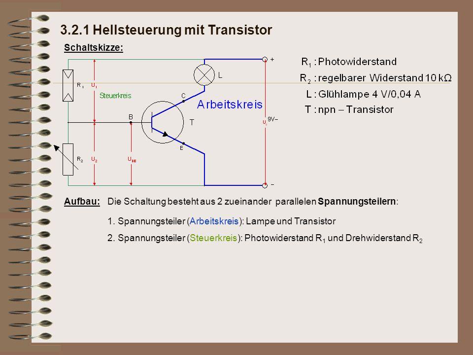 3.2.1 Hellsteuerung mit Transistor Schaltskizze: Aufbau:Die Schaltung besteht aus 2 zueinander parallelen Spannungsteilern: 1. Spannungsteiler (Arbeit
