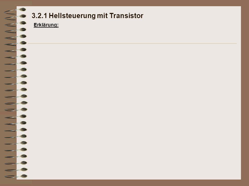 3.2.1 Hellsteuerung mit Transistor Erklärung: