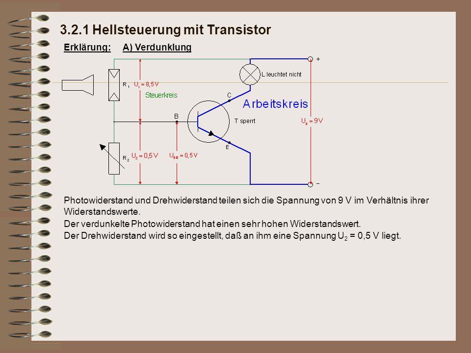 Der verdunkelte Photowiderstand hat einen sehr hohen Widerstandswert. 3.2.1 Hellsteuerung mit Transistor Erklärung:A) Verdunklung Photowiderstand und