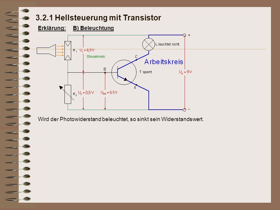 3.2.1 Hellsteuerung mit Transistor Erklärung:B) Beleuchtung Wird der Photowiderstand beleuchtet, so sinkt sein Widerstandswert.