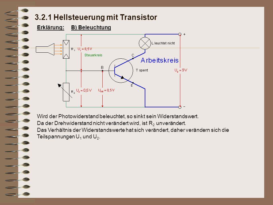 3.2.1 Hellsteuerung mit Transistor Erklärung:B) Beleuchtung Wird der Photowiderstand beleuchtet, so sinkt sein Widerstandswert. Da der Drehwiderstand