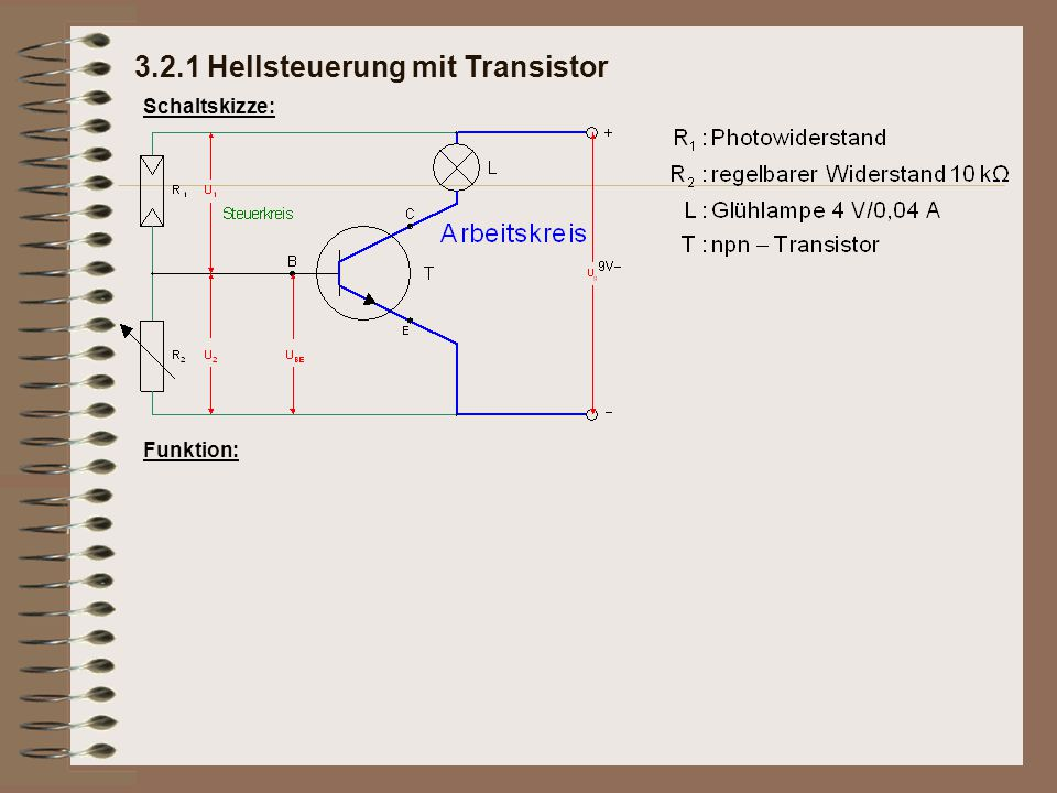 3.2.1 Hellsteuerung mit Transistor Schaltskizze: Funktion: