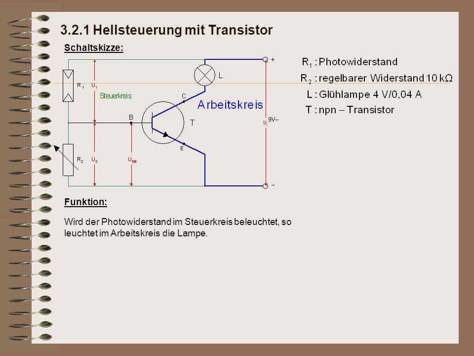 3.2.1 Hellsteuerung mit Transistor Schaltskizze: Funktion: Wird der Photowiderstand im Steuerkreis beleuchtet, so leuchtet im Arbeitskreis die Lampe.