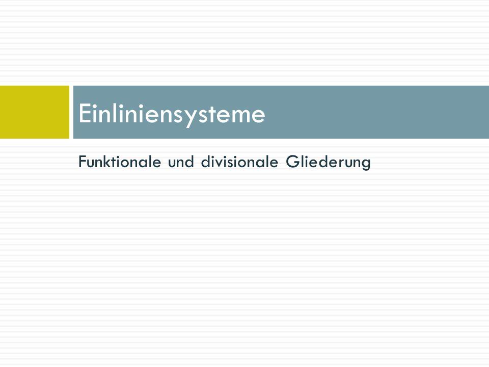 Funktionale und divisionale Gliederung Einliniensysteme