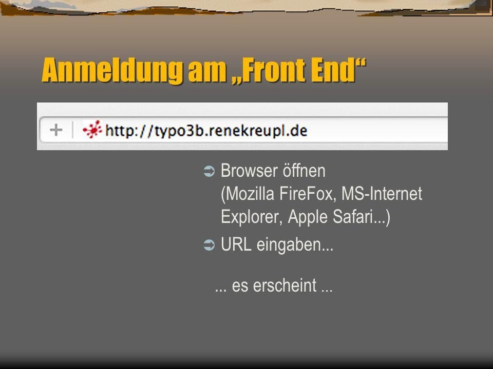 """Anmeldung am """"Front End""""  Browser öffnen (Mozilla FireFox, MS-Internet Explorer, Apple Safari...)  URL eingaben...... es erscheint..."""