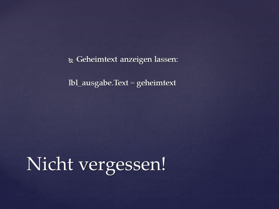  Geheimtext anzeigen lassen: lbl_ausgabe.Text = geheimtext Nicht vergessen!