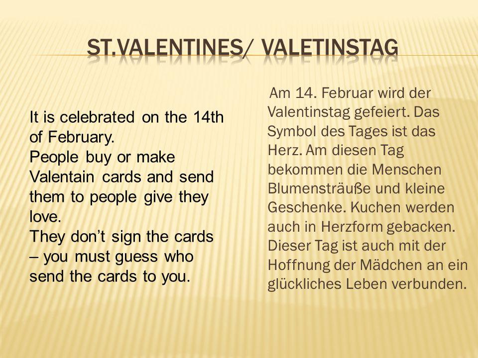 Am 14. Februar wird der Valentinstag gefeiert. Das Symbol des Tages ist das Herz. Am diesen Tag bekommen die Menschen Blumensträuße und kleine Geschen
