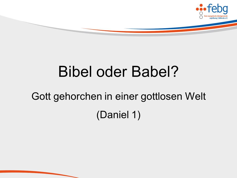 Bibel oder Babel? Gott gehorchen in einer gottlosen Welt (Daniel 1)