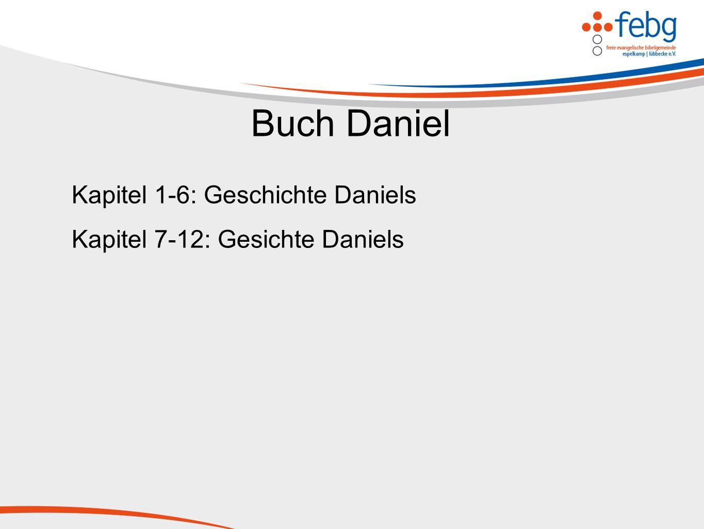 Buch Daniel Kapitel 1-6: Geschichte Daniels Kapitel 7-12: Gesichte Daniels