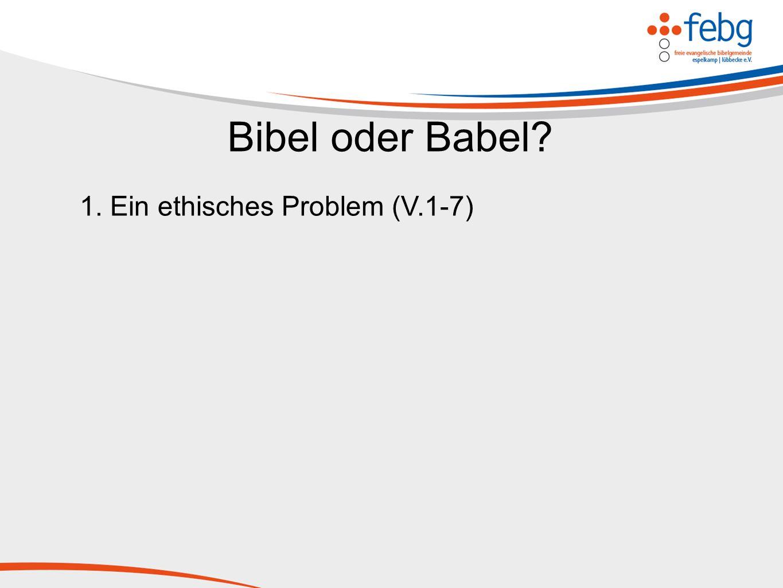 Bibel oder Babel? 1. Ein ethisches Problem (V.1-7)
