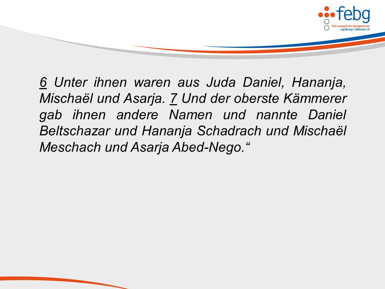 6 Unter ihnen waren aus Juda Daniel, Hananja, Mischaël und Asarja.