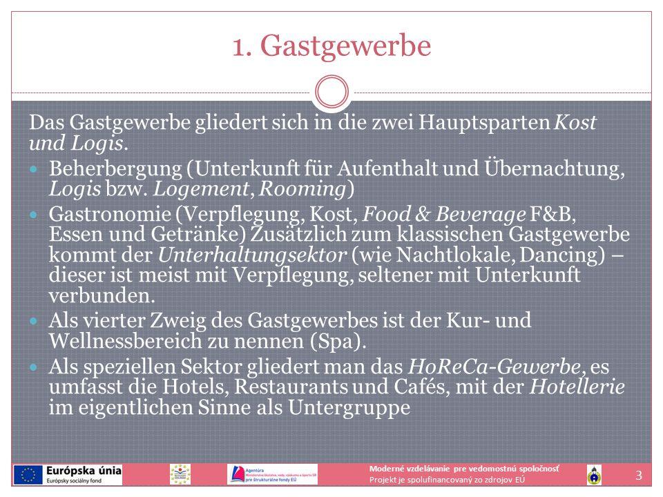 1. Gastgewerbe 3 Moderné vzdelávanie pre vedomostnú spoločnosť Projekt je spolufinancovaný zo zdrojov EÚ Das Gastgewerbe gliedert sich in die zwei Hau