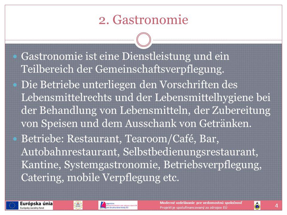 2. Gastronomie Gastronomie ist eine Dienstleistung und ein Teilbereich der Gemeinschaftsverpflegung. Die Betriebe unterliegen den Vorschriften des Leb