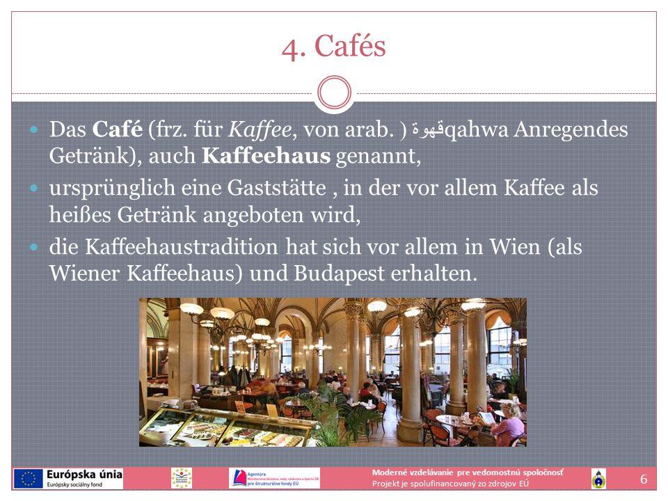 4. Cafés Das Café (frz. für Kaffee, von arab.