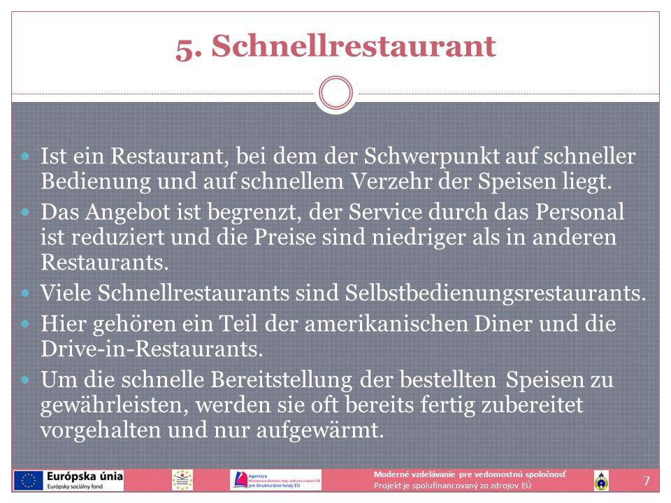 5. Schnellrestaurant Ist ein Restaurant, bei dem der Schwerpunkt auf schneller Bedienung und auf schnellem Verzehr der Speisen liegt. Das Angebot ist