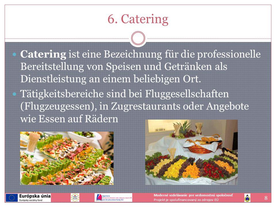 6. Catering Catering ist eine Bezeichnung für die professionelle Bereitstellung von Speisen und Getränken als Dienstleistung an einem beliebigen Ort.