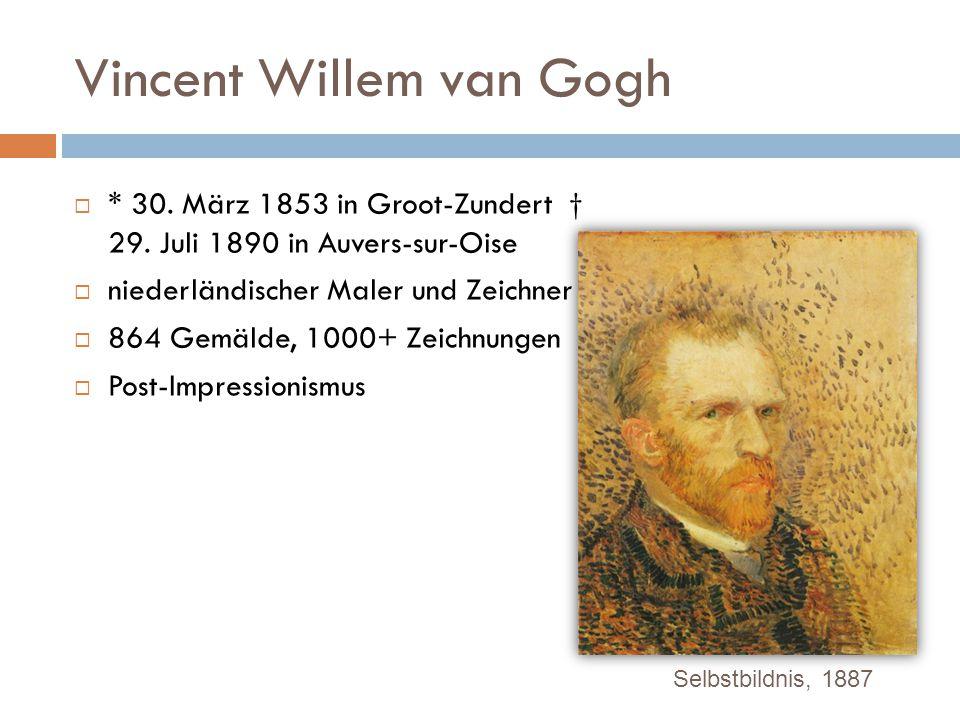 Vincent Willem van Gogh  * 30. März 1853 in Groot-Zundert † 29. Juli 1890 in Auvers-sur-Oise  niederländischer Maler und Zeichner  864 Gemälde, 100