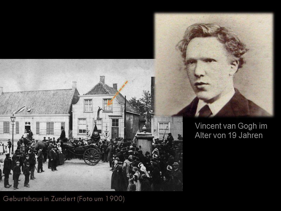 Geburtshaus in Zundert (Foto um 1900) Vincent van Gogh im Alter von 19 Jahren