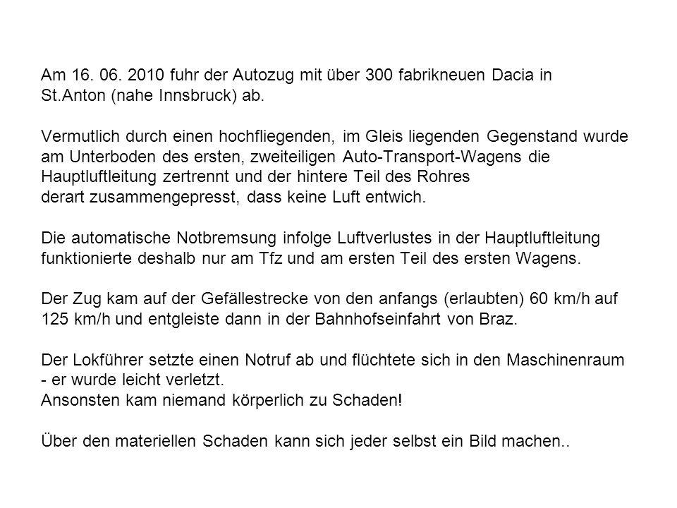 Am 16. 06. 2010 fuhr der Autozug mit über 300 fabrikneuen Dacia in St.Anton (nahe Innsbruck) ab.