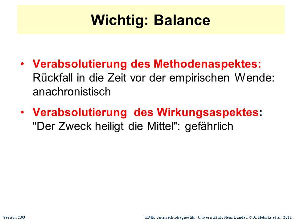 Version 2.03 KMK-Unterrichtsdiagnostik, Universität Koblenz-Landau © A. Helmke et al. 2011 Wichtig: Balance Verabsolutierung des Methodenaspektes: Rüc