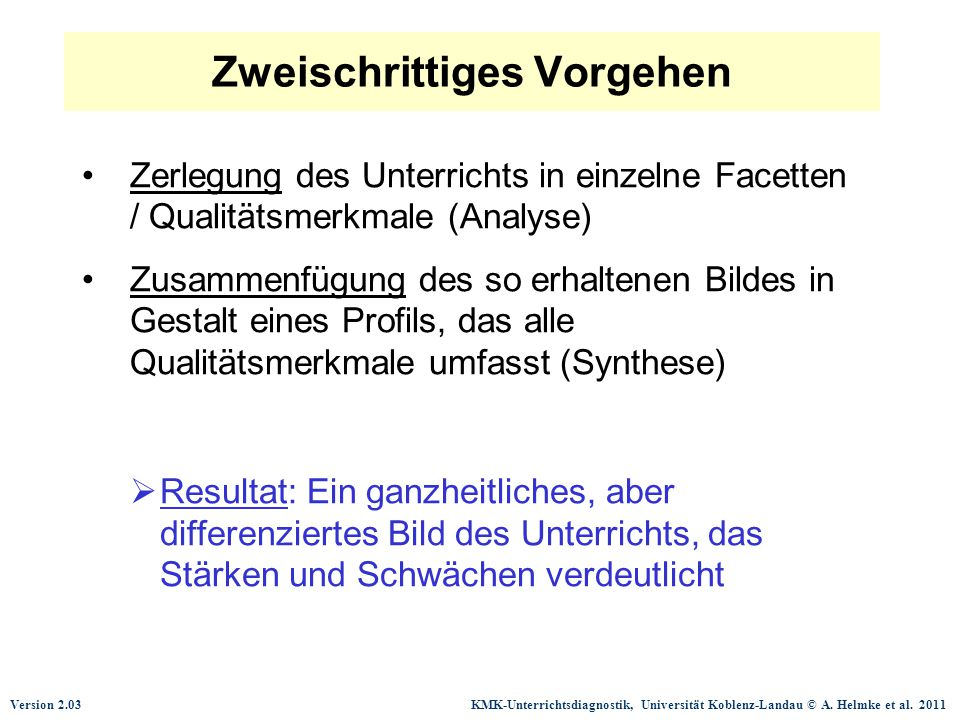 Version 2.03 KMK-Unterrichtsdiagnostik, Universität Koblenz-Landau © A. Helmke et al. 2011 Zweischrittiges Vorgehen Zerlegung des Unterrichts in einze