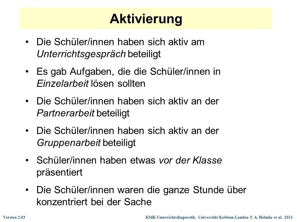 Version 2.03 KMK-Unterrichtsdiagnostik, Universität Koblenz-Landau © A. Helmke et al. 2011 Aktivierung Die Schüler/innen haben sich aktiv am Unterrich