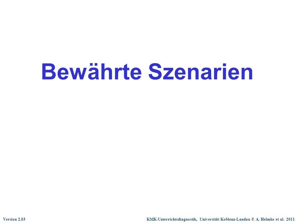 Version 2.03 KMK-Unterrichtsdiagnostik, Universität Koblenz-Landau © A. Helmke et al. 2011 Bewährte Szenarien