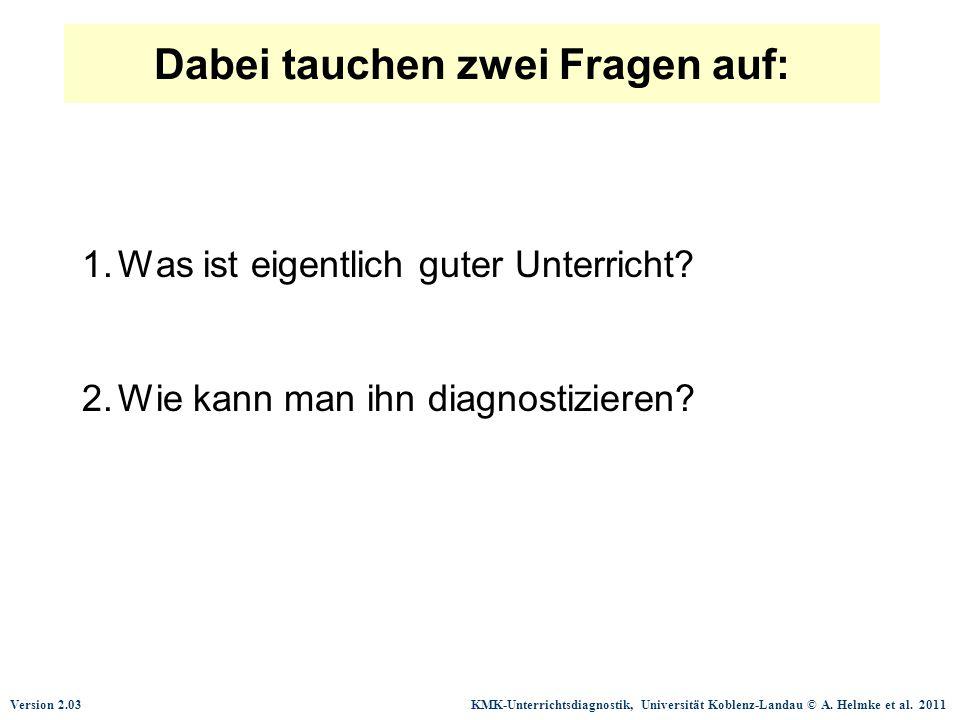Version 2.03 KMK-Unterrichtsdiagnostik, Universität Koblenz-Landau © A. Helmke et al. 2011 Dabei tauchen zwei Fragen auf: 1.Was ist eigentlich guter U
