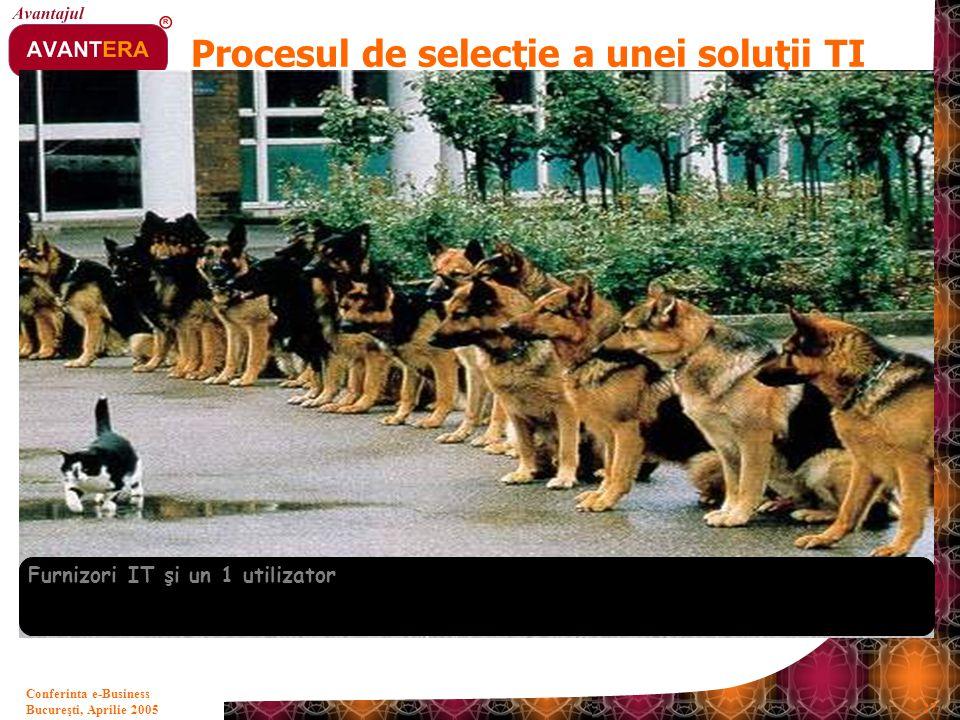 Bucureşti, Aprilie 2005 27 Conferinta e-Business Procesul de selecţie a unei soluţii TI Furnizori IT şi un 1 utilizator