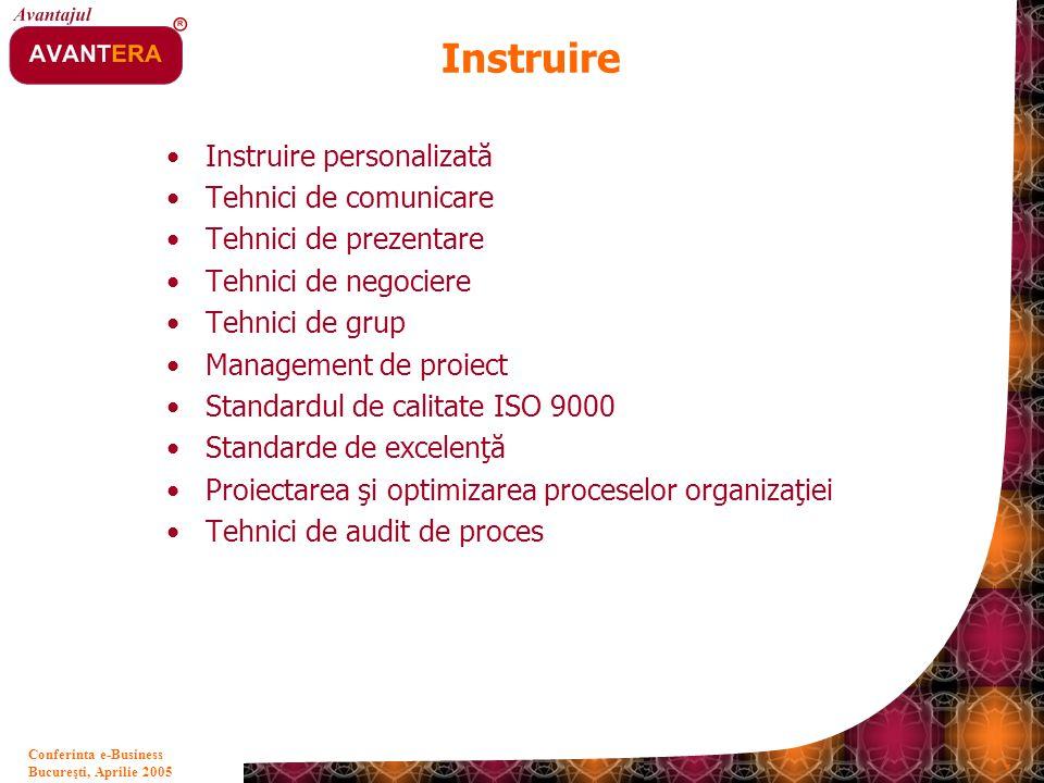 Bucureşti, Aprilie 2005 7 Conferinta e-Business Instruire Instruire personalizată Tehnici de comunicare Tehnici de prezentare Tehnici de negociere Teh