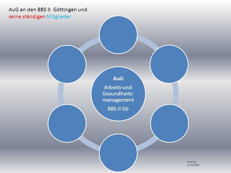 AuG Arbeits-und Gesundheits- management BBS II Gö AuG an den BBS II Göttingen und seine ständigen Mitglieder Nico Coy 21.03.2015