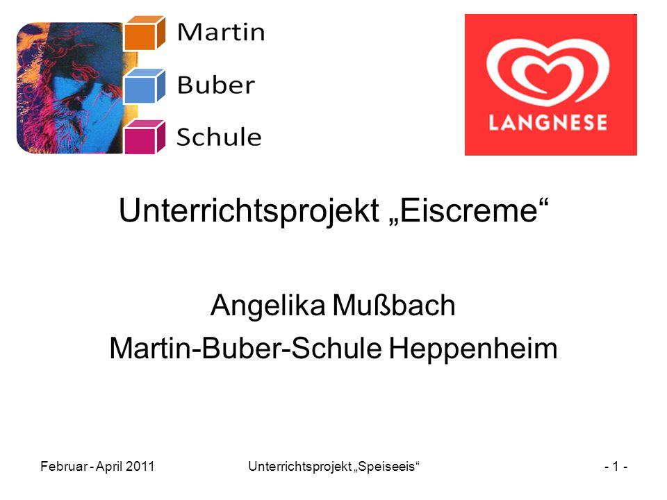 """Februar - April 2011Unterrichtsprojekt """"Speiseeis""""- 1 - Unterrichtsprojekt """"Eiscreme"""" Angelika Mußbach Martin-Buber-Schule Heppenheim"""