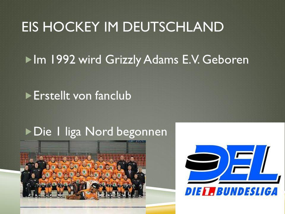 EIS HOCKEY IM DEUTSCHLAND  Im 1992 wird Grizzly Adams E.V. Geboren  Erstellt von fanclub  Die 1 liga Nord begonnen