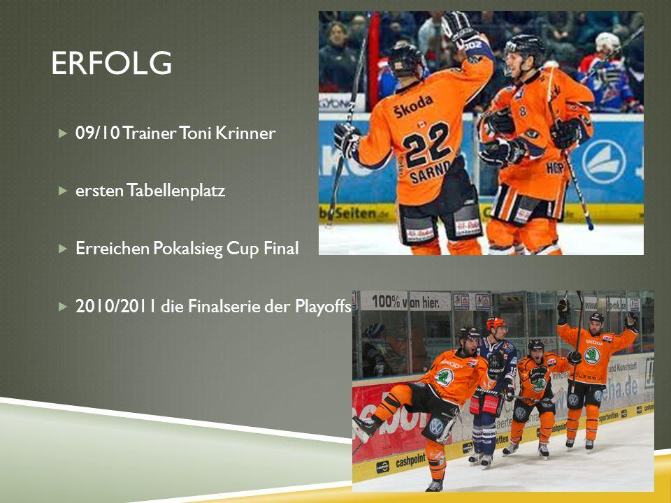 ERFOLG  09/10 Trainer Toni Krinner  ersten Tabellenplatz  Erreichen Pokalsieg Cup Final  2010/2011 die Finalserie der Playoffs